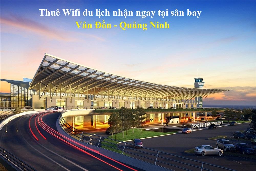 Thuê Wifi du lịch nhận ngay tại sân bay Vân Đồn - Quảng Ninh